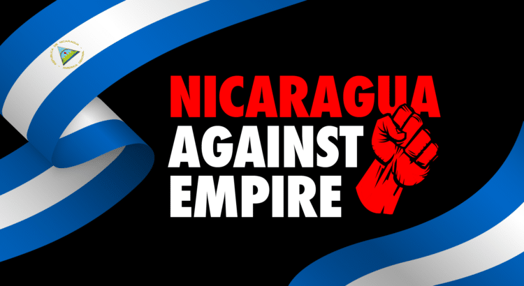 Banner for the documentary Nicaragua Against Empire. Courtesy of Friend of the ACT.