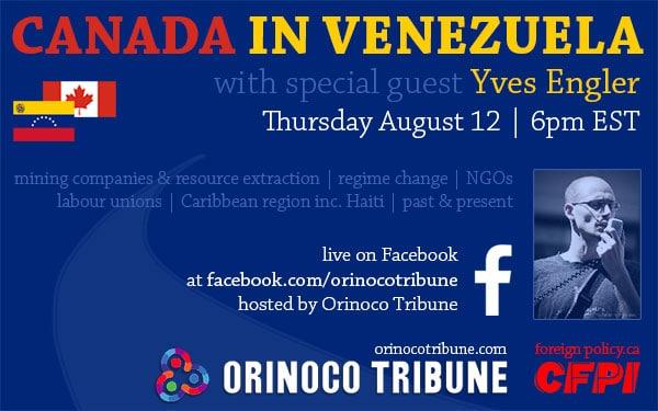 "graphic for event ""Canada in Venezuela: OT Interviews Yves Engler"" on Thursday, August 12 at 6 p.m. EST/Caracas time. Design: Orinoco Tribune."